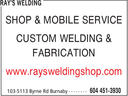 Ray's Welding (604-451-3930) - Annonce illustrée======= - SHOP & MOBILE SERVICE CUSTOM WELDING & FABRICATION www.raysweldingshop.com