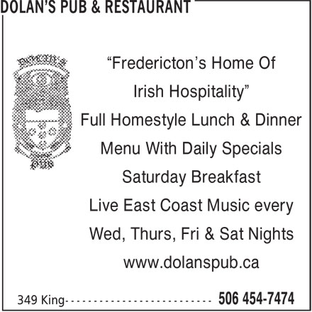 """Dolan's Pub & Restaurant (506-454-7474) - Display Ad - """"Fredericton's Home Of Irish Hospitality"""" Full Homestyle Lunch & Dinner Menu With Daily Specials Saturday Breakfast Live East Coast Music every Wed, Thurs, Fri & Sat Nights www.dolanspub.ca"""