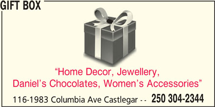 Gift Box (250-304-2344) - Display Ad - GIFT BOX Home Decor, Jewellery, Daniel s Chocolates, Women s Accessories 250 304-2344 116-1983 Columbia Ave Castlegar --