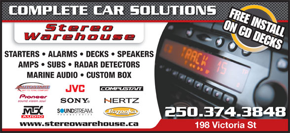 Stereo Warehouse (250-374-3848) - Annonce illustrée======= - COMPLETE CAR SOLUTIONS FREE INSTALL ON CD DECKS StereoStereo StereooStere Warehouse STARTERS   ALARMS   DECKS   SPEAKERS AMPS   SUBS   RADAR DETECTORS MARINE AUDIO   CUSTOM BOX 250.374.3848 www.stereowarehouse.ca 198 Victoria St198 Victoria St