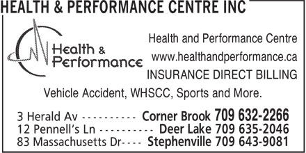 Health & Performance Centre (709-632-2266) - Display Ad - Health and Performance Centre www.healthandperformance.ca INSURANCE DIRECT BILLING Vehicle Accident, WHSCC, Sports and More.