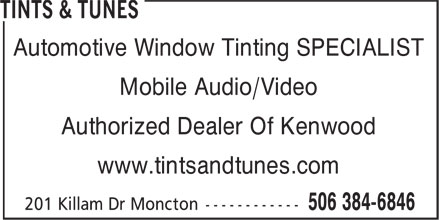 Tints & Tunes (506-384-6846) - Display Ad - Automotive Window Tinting SPECIALIST Mobile Audio/Video Authorized Dealer Of Kenwood www.tintsandtunes.com