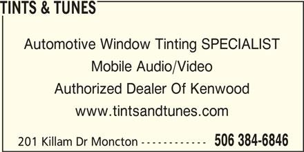 Tints & Tunes (506-384-6846) - Display Ad - TINTS & TUNES Automotive Window Tinting SPECIALIST Mobile Audio/Video Authorized Dealer Of Kenwood www.tintsandtunes.com 506 384-6846 201 Killam Dr Moncton ------------