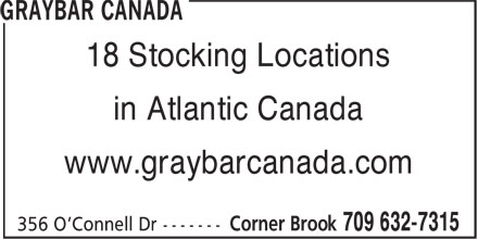 Graybar Canada (709-632-7315) - Display Ad - 18 Stocking Locations in Atlantic Canada www.graybarcanada.com in Atlantic Canada www.graybarcanada.com 18 Stocking Locations