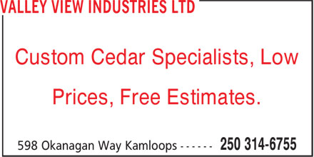 Valley View Industries (250-314-6755) - Annonce illustrée======= - Custom Cedar Specialists, Low Prices, Free Estimates.