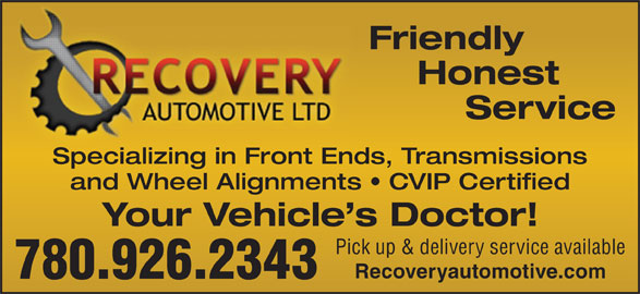Recovery Automotive Ltd (780-926-2343) - Annonce illustrée======= - Recoveryautomotive.com 780.926.2343 Friendly Honest Service Specializing in Front Ends, Transmissions and Wheel Alignments   CVIP Certified Your Vehicle s Doctor! Pick up & delivery service available