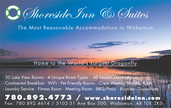 Shoreside Inn & Suites (780-892-4773) - Display Ad - The Most Reasonable Accommodation in Wabamun Home to the World s Largest Dragonfly · 30 Lake View Rooms · 4 Unique Room Types ·  All Season Destination · Continental Breakfast · WiFi · Pet Friendly Rooms · Crew Weekly/Monthly Rates · Laundry Service · Fitness Room · Meeting Room · BBQ/Patio · Bicycles · Snowshoes 780.892.4773 / www.shoresideinn.com Fax: 780.892.4614 / 5102-51 Ave Box 300, Wabamun, AB T0E 2K0
