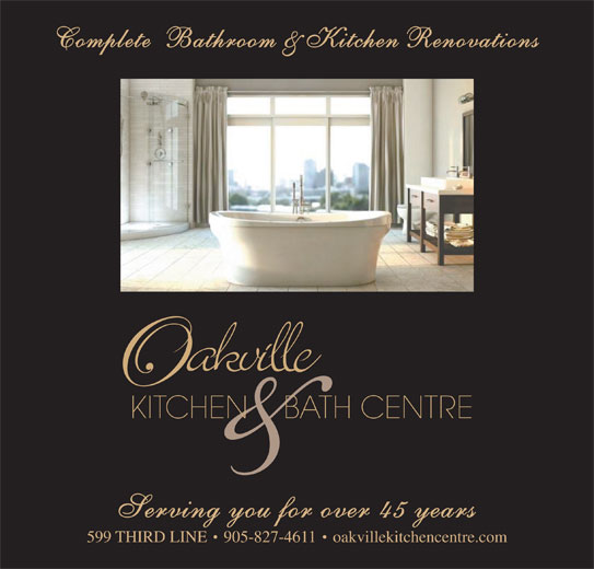 Oakville Kitchen & Bath Centre (905-827-4611) - Display Ad - Complete  Bathroom & Kitchen Renovations Serving you for over 45 years 599 THIRD LINE 905-827-4611 oakvillekitchencentre.com