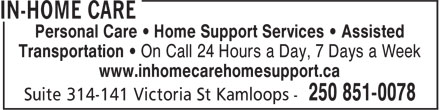 In-Home Care (250-851-0078) - Annonce illustrée======= - Personal Care • Home Support Services • Assisted Transportation • On Call 24 Hours a Day, 7 Days a Week www.inhomecarehomesupport.ca