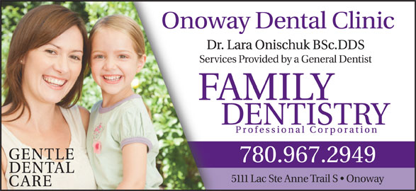 Onoway Dental Clinic (780-967-2949) - Display Ad - Dr. Lara Onischuk BSc.DDS Services Provided by a General Dentist 5111 Lac Ste Anne Trail S   Onoway Dr. Lara Onischuk BSc.DDS Services Provided by a General Dentist 5111 Lac Ste Anne Trail S   Onoway