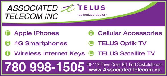 Associated Telecom Inc (780-998-1505) - Display Ad - 780 998-1505 authorized dealer ELECOM INC Apple iPhones Cellular Accessories 4G Smartphones TELUS Optik TV Wireless Internet Keys TELUS Satellite TV 40-112 Town Crest Rd. Fort Saskatchewan www.AssociatedTelecom.ca SSOCIATED
