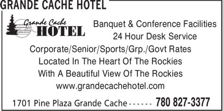 Grande Cache Hotel (780-827-3377) - Display Ad - 24 Hour Desk Service Corporate/Senior/Sports/Grp./Govt Rates Located In The Heart Of The Rockies With A Beautiful View Of The Rockies www.grandecachehotel.com Banquet & Conference Facilities