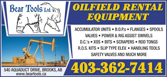 Bear Tools Ltd (403-362-7414) - Display Ad - OILFIELD RENTAL EQUIPMENT ACCUMULATOR UNITS   B.O.P.s   FLANGES   SPOOLS VALVES   POWER & RIG ASSIST SWIVELS D.C.'s   XOS   BITS   SCRAPERS   ROD TONGS R.O.S. KITS   SLIP TYPE ELEV.   HANDLING TOOLS SAFETY VALVES AND MUCH MORE 540 AQUADUCT DRIVE, BROOKS, AB 403-362-7414 www.beartools.ca