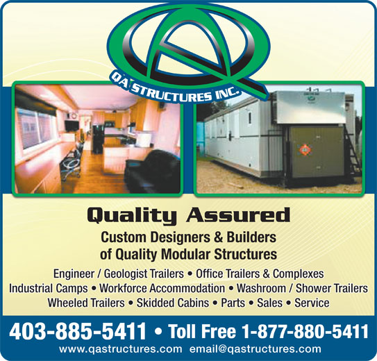 Q A Structures Inc (1-877-880-5411) - Annonce illustrée======= - Quality Assured Custom Designers & Builders of Quality Modular Structures Engineer / Geologist Trailers   Office Trailers & ComplexesEngineer / Geologist Trailers   Office Trailers & Complexes Industrial Camps   Workforce Accommodation   Washroom / Shower TrailersIndustrial Camps   Workforce Accommodation   Washroom / Shower Trailers Wheeled Trailers   Skidded Cabins   Parts   Sales   ServiceWheeled Trailers   Skidded Cabins   Parts   Sales   Service Toll Free 1-877-880-5411 403-885-5411