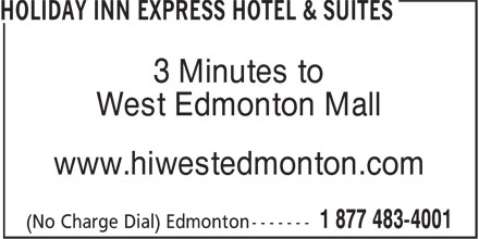 Holiday Inn Express & Suites Edmonton-At The Mall (1-877-654-0228) - Display Ad - West Edmonton Mall www.hiwestedmonton.com 3 Minutes to