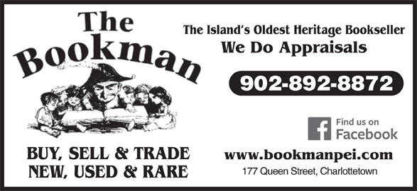 The Bookman (902-892-8872) - Display Ad - 902-892-8872 BUY, SELL & TRADE NEW, USED & RARE The Island s Oldest Heritage Bookseller We Do Appraisals 902-892-8872 BUY, SELL & TRADE NEW, USED & RARE The Island s Oldest Heritage Bookseller We Do Appraisals