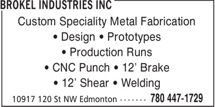 Brokel Stainless (780-447-1729) - Display Ad - • CNC Punch • 12' Brake • 12' Shear • Welding Custom Speciality Metal Fabrication • Design • Prototypes • Production Runs • CNC Punch • 12' Brake • 12' Shear • Welding Custom Speciality Metal Fabrication • Design • Prototypes • Production Runs