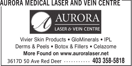 Aurora Medical Laser And Vein Centre (403-358-5818) - Annonce illustrée======= - Vivier Skin Products • GloMinerals • IPL Derms & Peels • Botox & Fillers • Celazome More Found on www.auroralaser.net