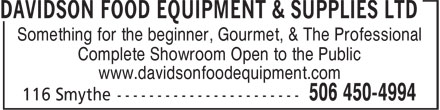 Davidson Food Equipment & Supplies Ltd (506-450-4994) - Display Ad - Something for the beginner, Gourmet, & The Professional Complete Showroom Open to the Public www.davidsonfoodequipment.com
