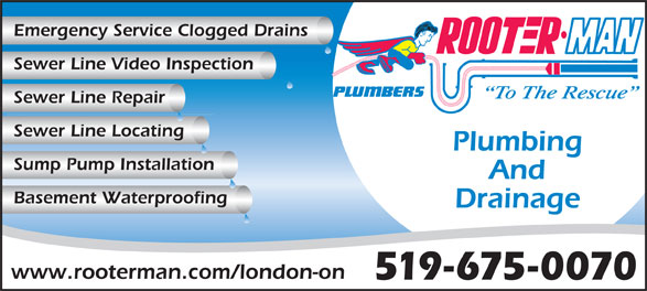 Rooter Man (519-675-0070) - Display Ad - Sump Pump Installation And Basement Waterproofing Emergency Service Clogged Drains Sewer Line Video Inspection To The Rescue Sewer Line Repair Sewer Line Locating Plumbing www.rooterman.com/london-on 519-675-0070 Drainage