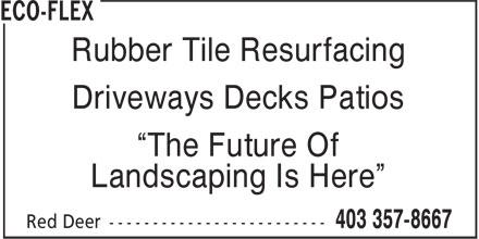 "Eco-Flex (403-357-8667) - Annonce illustrée======= - Rubber Tile Resurfacing Driveways Decks Patios ""The Future Of Landscaping Is Here"""