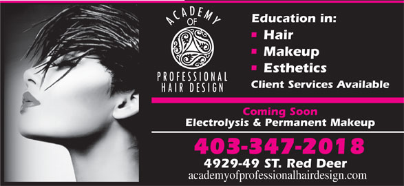 Academy Of Professional Hair Design (403-347-2018) - Annonce illustrée======= - Education in: OF Hair Makeup Esthetics Client Services Available Coming Soon Electrolysis & Permanent Makeup 403-347-2018 4929-49 ST. Red Deer academyofprofessionalhairdesign.com