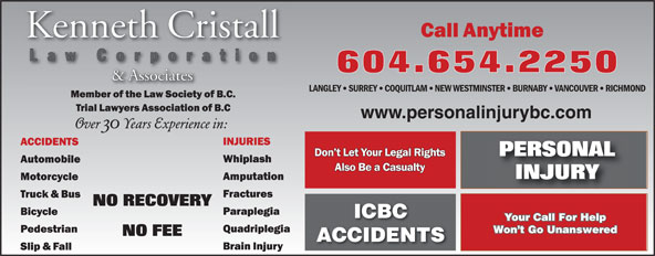 Kenneth Cristall (604-654-2250) - Annonce illustrée======= - LANGLEY SURREY COQUITLAM NEW WESTMINSTER BURNABY VANCOUVER RICHMOND www.personalinjurybc.com ICBC Your Call For Help Won t Go Unanswered ACCIDENTS