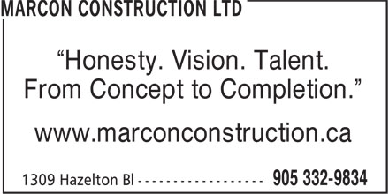"Marcon Construction Ltd (905-332-9834) - Annonce illustrée======= - ""Honesty. Vision. Talent. From Concept to Completion."" www.marconconstruction.ca"
