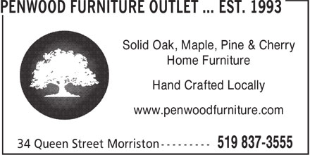 Penwood Furniture Outlet ... est. 1993 (519-837-3555) - Display Ad - Home Furniture Hand Crafted Locally www.penwoodfurniture.com Solid Oak, Maple, Pine & Cherry Home Furniture Hand Crafted Locally www.penwoodfurniture.com Solid Oak, Maple, Pine & Cherry