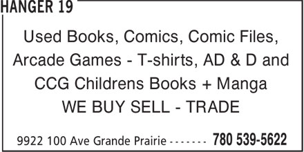 Hanger 19 Hobby Shop (780-539-5622) - Display Ad - Used Books, Comics, Comic Files, Arcade Games - T-shirts, AD & D and CCG Childrens Books + Manga WE BUY SELL - TRADE