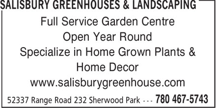 Salisbury Greenhouses & Landscaping (780-467-5743) - Display Ad - Full Service Garden Centre Open Year Round Specialize in Home Grown Plants & Home Decor www.salisburygreenhouse.com Full Service Garden Centre Open Year Round Specialize in Home Grown Plants & Home Decor www.salisburygreenhouse.com