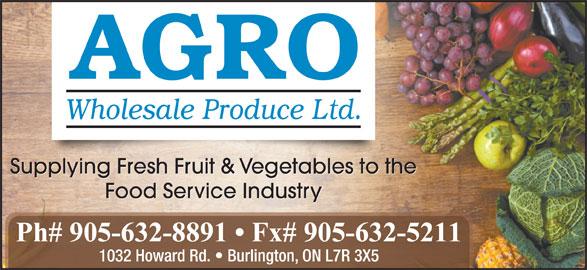 Agro Wholesale Produce Ltd (905-632-8891) - Annonce illustrée======= - Supplying Fresh Fruit & Vegetables to the Food Service Industry Ph# 905-632-8891   Fx# 905-632-5211 1032 Howard Rd.   Burlington, ON L7R 3X5