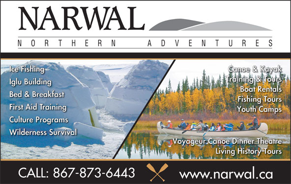 NARWAL Adventure Training & Tours (867-873-6443) - Display Ad - Ice Fishing Canoe & Kayak Training & Tours Iglu Building Boat Rentals Bed & Breakfast Fishing Tours First Aid Training Youth Camps Culture Programs Wilderness Survival Voyageur Canoe Dinner Theatre Living History Tours CALL: 867-873-6443 www.narwal.ca