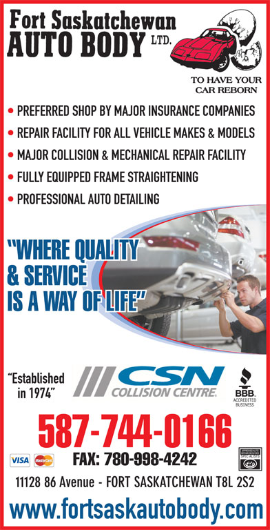 Fort Saskatchewan Auto Body Ltd (780-998-7464) - Display Ad - PREFERRED SHOP BY MAJOR INSURANCE COMPANIES REPAIR FACILITY FOR ALL VEHICLE MAKES & MODELS MAJOR COLLISION & MECHANICAL REPAIR FACILITY FULLY EQUIPPED FRAME STRAIGHTENING PROFESSIONAL AUTO DETAILING WHERE QUALITY & SERVICE IS A WAY OF LIFE Established in 1974 11128 86 Avenue - FORT SASKATCHEWAN T8L 2S2 www.fortsaskautobody.com 587-744-0166 FAX: 780-998-4242