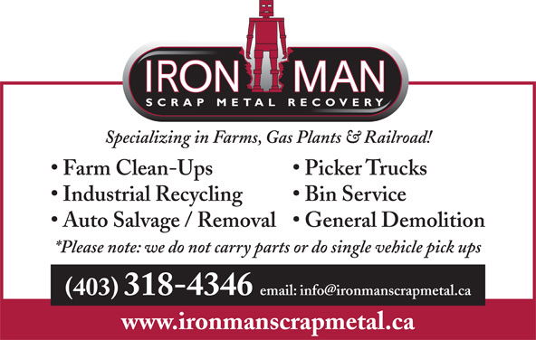 Iron Man Scrap Metal Recovery (403-318-4346) - Annonce illustrée======= - Specializing in Farms, Gas Plants & Railroad! Farm Clean-Ups Picker Trucks Bin Service Industrial Recycling Auto Salvage / Removal  General Demolition *Please note: we do not carry parts or do single vehicle pick ups (403) 318-4346 www.ironmanscrapmetal.ca