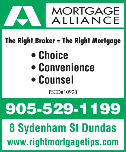 Mortgage Alliance OAC Mortgages (905-529-1199) - Annonce illustrée======= - Convenience Choice Counsel FSCO#10928 8 Sydenham St Dundas www.rightmortgagetips.com The Right Broker = The Right Mortgage ALLIANCE MORTGAGE