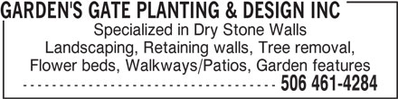Garden`s Gate Planting & Design Inc (506-461-4284) - Annonce illustrée======= - GARDEN'S GATE PLANTING & DESIGN INC Specialized in Dry Stone Walls Landscaping, Retaining walls, Tree removal, Flower beds, Walkways/Patios, Garden features ----------------------------------- 506 461-4284