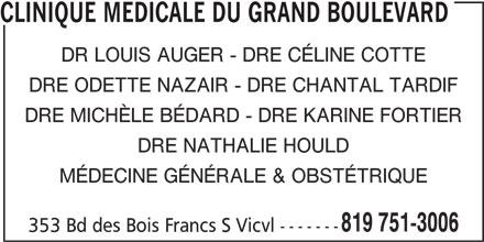 Clinique Médicale Du Grand Boulevard (819-751-3006) - Annonce illustrée======= - CLINIQUE MEDICALE DU GRAND BOULEVARD DR LOUIS AUGER - DRE CÉLINE COTTE DRE ODETTE NAZAIR - DRE CHANTAL TARDIF DRE MICHÈLE BÉDARD - DRE KARINE FORTIER DRE NATHALIE HOULD MÉDECINE GÉNÉRALE & OBSTÉTRIQUE 819 751-3006 353 Bd des Bois Francs S Vicvl -------