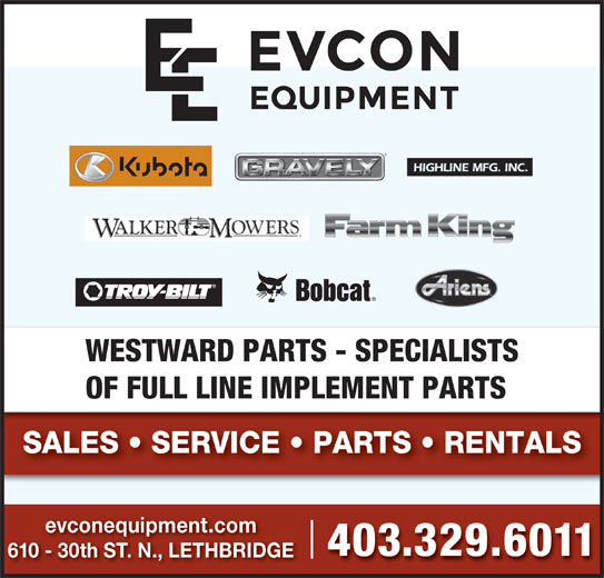 Evcon Farm Equipment LTD (403-329-6011) - Display Ad - SALES   SERVICE   PARTS   RENTALS evconequipment.com 403.329.6011 610 - 30th ST. N., LETHBRIDGEth SNLTH WESTWARD PARTS - SPECIALISTS OF FULL LINE IMPLEMENT PARTS