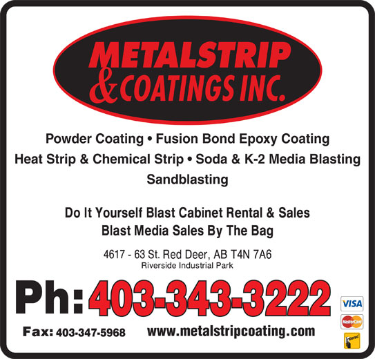 Metalstrip & Coatings Inc (403-343-3222) - Display Ad - Powder Coating   Fusion Bond Epoxy Coating Heat Strip & Chemical Strip   Soda & K-2 Media Blasting Sandblasting 403-343-3222 www.metalstripcoating.com 403-347-5968 Powder Coating   Fusion Bond Epoxy Coating Heat Strip & Chemical Strip   Soda & K-2 Media Blasting Sandblasting 403-343-3222 www.metalstripcoating.com 403-347-5968