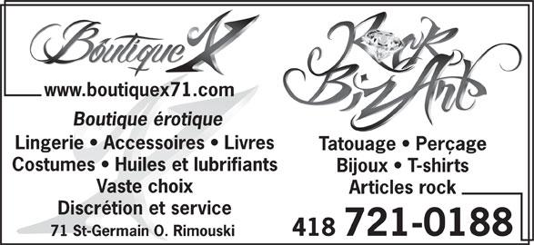 Rock Bizar (418-721-0188) - Annonce illustrée======= - www.boutiquex71.com Boutique érotique Lingerie   Accessoires   Livres Tatouage   Perçage Costumes   Huiles et lubrifiants Bijoux   T-shirts Vaste choix Articles rock Discrétion et service 418 721-0188 71 St-Germain O. Rimouski