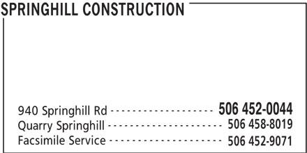 Springhill Construction (506-452-0044) - Annonce illustrée======= - 506 452-0044 940 Springhill Rd ------------------- 506 458-8019 --------------------- Quarry Springhill -------------------- Facsimile Service 506 452-9071 SPRINGHILL CONSTRUCTION