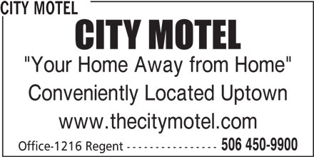"City Motel (506-450-9900) - Annonce illustrée======= - CITY MOTEL ""Your Home Away from Home"" Conveniently Located Uptown www.thecitymotel.com 506 450-9900 Office-1216 Regent ----------------"