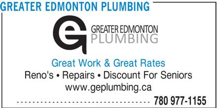 Greater Edmonton Plumbing (780-977-1155) - Display Ad - GREATER EDMONTON PLUMBING Great Work & Great Rates Reno's   Repairs   Discount For Seniors www.geplumbing.ca ---------------------------------- 780 977-1155