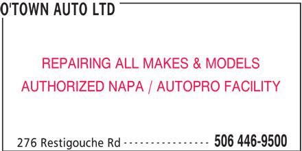 O'Town Auto Ltd (506-446-9500) - Annonce illustrée======= - REPAIRING ALL MAKES & MODELS AUTHORIZED NAPA / AUTOPRO FACILITY ---------------- 506 446-9500 276 Restigouche Rd O'TOWN AUTO LTD