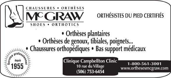 Chaussures Orthèses McGraw (506-753-6454) - Annonce illustrée======= - ORTHÉSISTES DU PIED CERTIFIÉS Orthèses plantaires Orthèses de genoux, tibiales, poignets... Chaussures orthopédiques   Bas support médicaux Clinique Campbellton Clinic 1-800-561-3001 10 rue du Village www.orthesesmcgraw.com (506) 753-6454 ORTHÉSISTES DU PIED CERTIFIÉS Orthèses plantaires Orthèses de genoux, tibiales, poignets... Chaussures orthopédiques   Bas support médicaux Clinique Campbellton Clinic 1-800-561-3001 10 rue du Village www.orthesesmcgraw.com (506) 753-6454