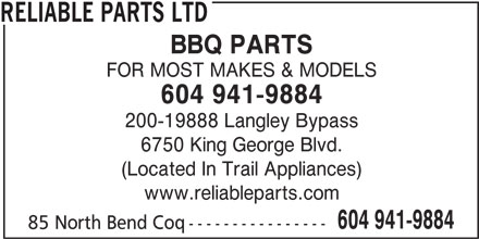 Reliable Parts Ltd (604-941-6226) - Annonce illustrée======= - BBQ PARTS FOR MOST MAKES & MODELS RELIABLE PARTS LTD 604 941-9884 200-19888 Langley Bypass 6750 King George Blvd. (Located In Trail Appliances) www.reliableparts.com 604 941-9884 85 North Bend Coq----------------