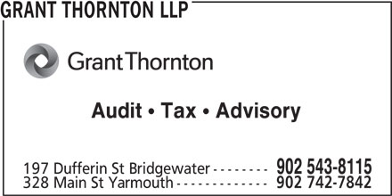 Grant Thornton (902-543-8115) - Display Ad - GRANT THORNTON LLP Audit Tax Advisory 902 543-8115 197 Dufferin St Bridgewater-------- 328 Main St Yarmouth------------- 902 742-7842