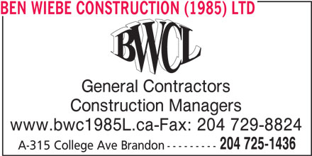 Wiebe Ben Construction (1985) Ltd (204-725-1436) - Display Ad - BEN WIEBE CONSTRUCTION (1985) LTD General Contractors Construction Managers www.bwc1985L.ca-Fax: 204 729-8824 204 725-1436 A-315 College Ave Brandon---------