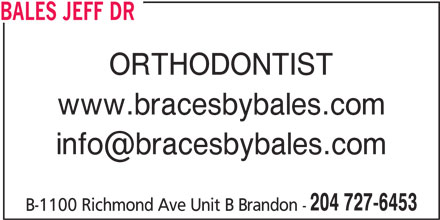 Bales Jeff Dr (204-727-6453) - Annonce illustrée======= - BALES JEFF DR ORTHODONTIST www.bracesbybales.com 204 727-6453 B-1100 Richmond Ave Unit B Brandon -